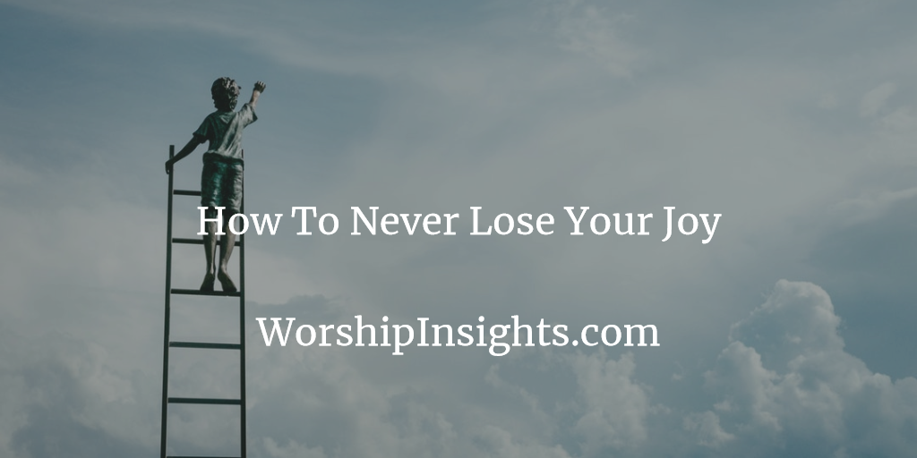 How To Never Lose Your Joy – Worship Insights